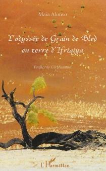 L'odyssée de Grain de Bled en terre d'Ifriqiya - MaïaAlonso