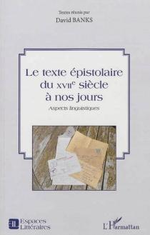 Le texte épistolaire du XVIIe siècle à nos jours : aspects linguistiques -