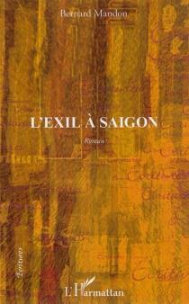 L'exil à Saigon - BernardMandon