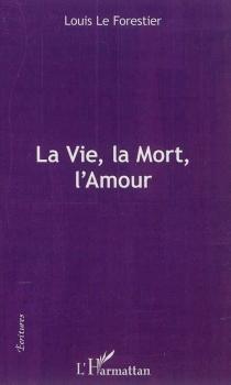 La vie, la mort, l'amour - LouisLe Forestier