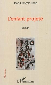 L'enfant projeté - Jean-FrançoisRode