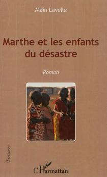 Marthe et les enfants du désastre - AlainLavelle