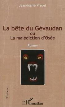 La bête du Gévaudan ou La malédiction d'Osée - Jean-MariePrével
