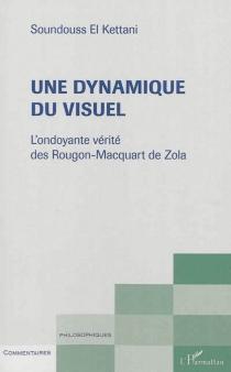 Une dynamique du visuel : l'ondoyante réalité des Rougon-Macquart de Zola - Soundouss El-Kettani