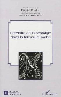 L'écriture de la nostalgie dans la littérature arabe : actes du colloque de l'INALCO des 30 et 31 mars 2010 -