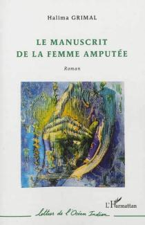 Le manuscrit de la femme amputée - HalimaGrimal
