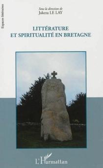 Littérature et spiritualité en Bretagne : actes du colloque du 9 octobre 2010 à l'Institut catholique de Rennes -