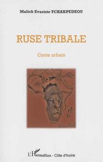 Ruse tribale : conte urbain - Malick EvaristeTchakpedeou