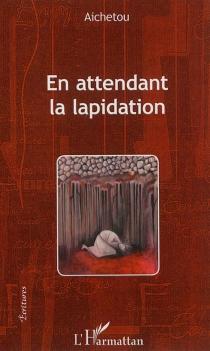 En attendant la lapidation : chroniques du Trarza - Aichetou