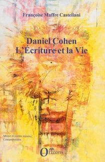 Daniel Cohen : l'écriture et la vie - FrançoiseMaffre Castellani