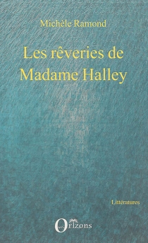 Les rêveries de Madame Halley - Michèle Ramond