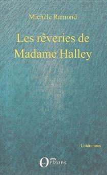 Les rêveries de Madame Halley - MichèleRamond
