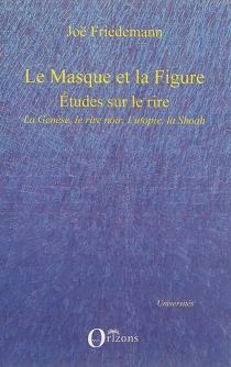 Le masque et la figure : études sur le rire : la Genèse, le rire noir, l'utopie, la Shoah - JoëFriedemann
