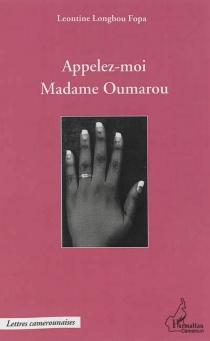 Appelez-moi Madame Oumarou - LeontineLongbou Fopa
