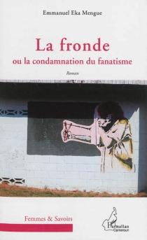 La fronde ou La condamnation du fanatisme - EmmanuelEka Mengue