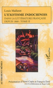 L'exotisme indochinois dans la littérature française depuis 1860 - LouisMalleret