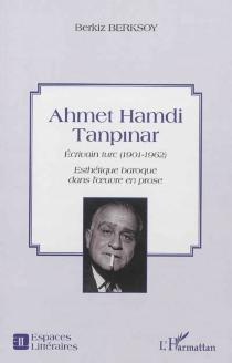 Ahmet Hamdi Tanpinar : écrivain turc (1901-1962) : esthétique baroque dans l'oeuvre en prose - BerkizBerksoy