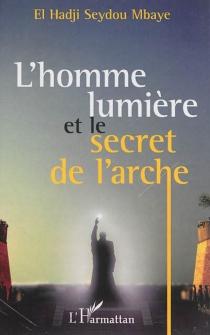 L'homme lumière et le secret de l'arche - El HadjiSeydou Mbaye