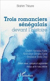 Trois romanciers sénégalais devant l'histoire : Cheikh Hamidou Kane, Abdoulaye Elimane Kane, Boubacar Boris Diop - BirahimThioune