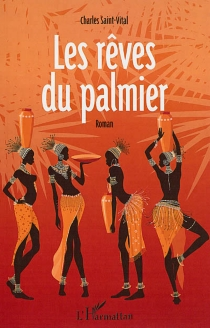 Les rêves du palmier - CharlesSaint-Vital