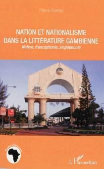 Nation et nationalisme dans la littérature gambienne : nation, francophonie, anglophonie - PierreGomez