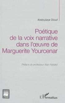 Poétique de la voix narrative dans l'oeuvre de Marguerite Yourcenar - AbdoulayeDiouf