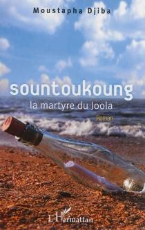 Sountoukoung : la martyre du Joola - MoustaphaDjiba