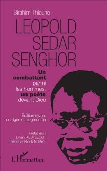 Léopold Sedar Senghor : un combattant parmi les hommes, un poète devant Dieu - BirahimThioune