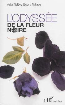 L'odyssée de la fleur noire - Adja Ndeye BouryNdiaye
