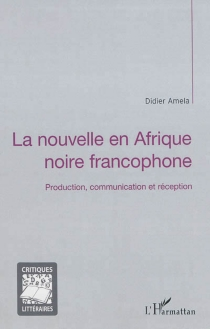 La nouvelle en Afrique noire francophone : production, communication et réception - DidierAmela