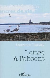 Lettre à l'absent - LaurenceLeguay