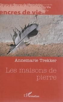 Les maisons de pierre : récit - AnnemarieTrekker