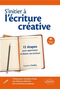 S'initier à l'écriture créative : 12 étapes pour apprivoiser et libérer son écriture - SégolèneChailley