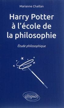 Harry Potter à l'école de la philosophie : étude philosophique - MarianneChaillan