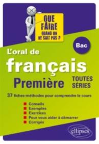 Oral de français au bac, première toutes séries : 37 fiches-méthodes pour comprendre le cours
