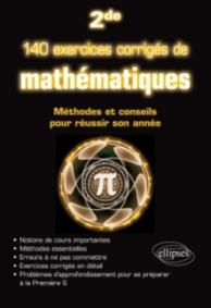 140 exercices corrigés de mathématiques, 2de : méthodes et conseils pour réussir son année
