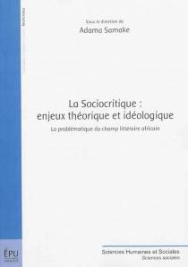La sociocritique : enjeux théorique et idéologique : la problématique du champ littéraire africain -