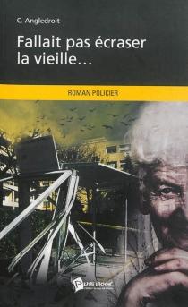 Fallait pas écraser la vieille... : roman policier - CicéronAngledroit