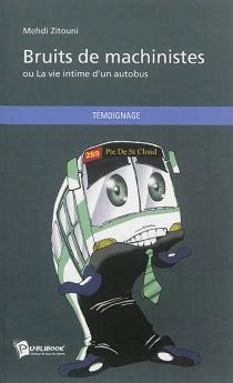 Bruits de machinistes ou La vie intime d'un autobus - MehdiZitouni