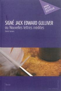 Signé Jack Edward Gulliver ou Nouvelles lettres inédites - DanielGorans