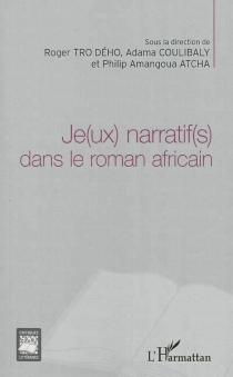 Je(ux) narratif(s) dans le roman africain -