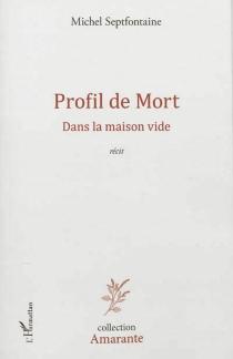 Profil de mort : dans la maison vide : récit - MichelSeptfontaine
