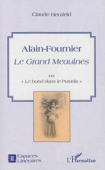 Alain-Fournier Le Grand Meaulnes ou Le bond dans le Paradis - ClaudeHerzfeld