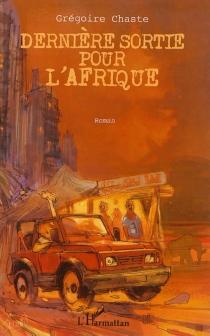 Dernière sortie pour l'Afrique ou Les aventures épiques d'un jeune Français au Gabon - GrégoireChaste