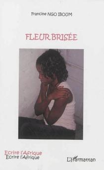 Fleur brisée - Henriette FrancineNgo Iboum