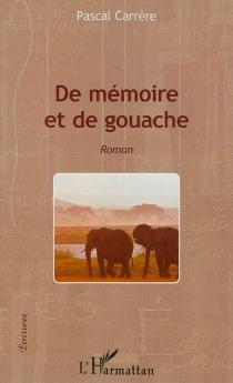 De mémoire et de gouache - PascalCarrère