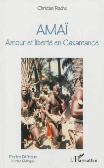 Amaï : amour et rébellion en Casamance - ChristianRoche