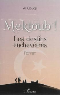 Mektoub ! : les destins enchevêtrés - AliGoudjil
