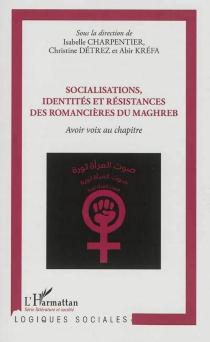 Socialisations, identités et résistances des romancières du Maghreb : avoir droit au chapitre -