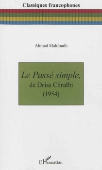 Le passé simple, de Driss Chraïbi : 1954 - Ahmed Mahfoudh